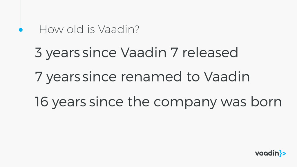 3 years How old is Vaadin? 16 years 7 years sin...