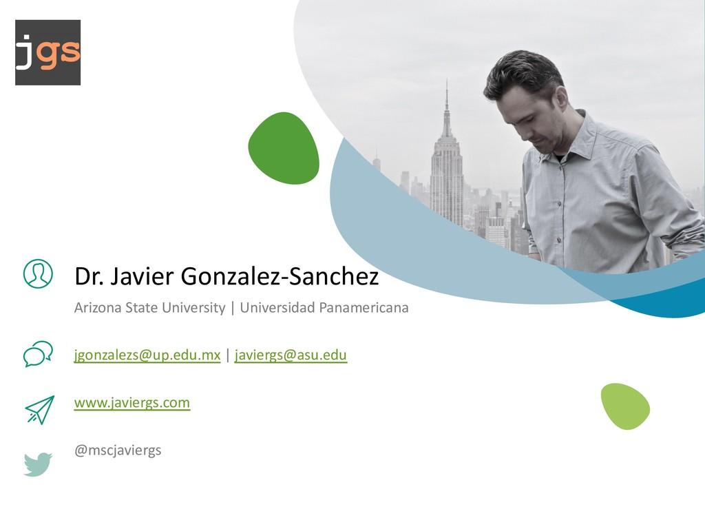 Dr. Javier Gonzalez-Sanchez Arizona State Unive...