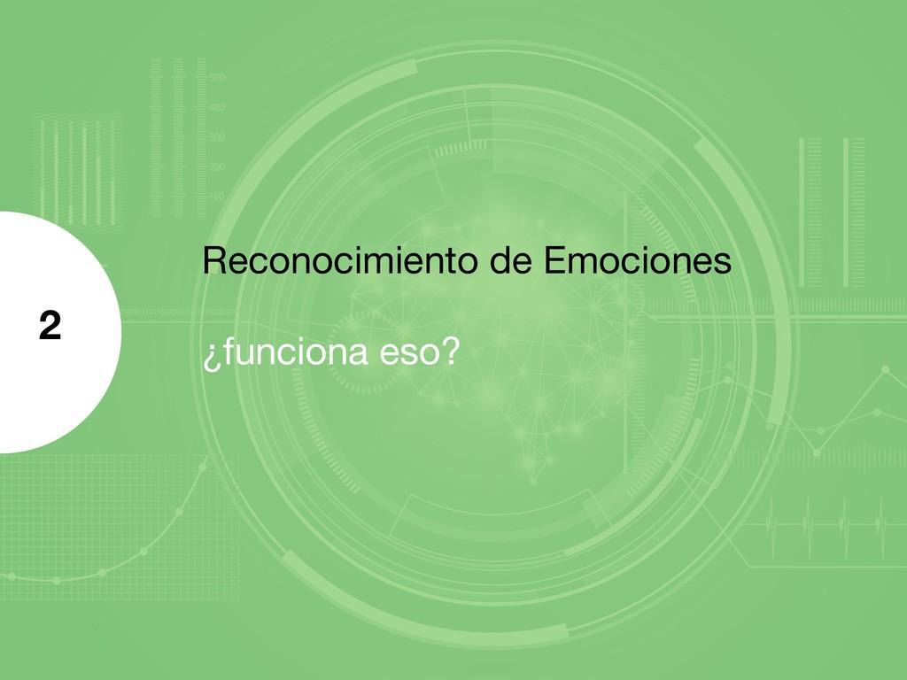 Reconocimiento de Emociones ¿funciona eso? 2