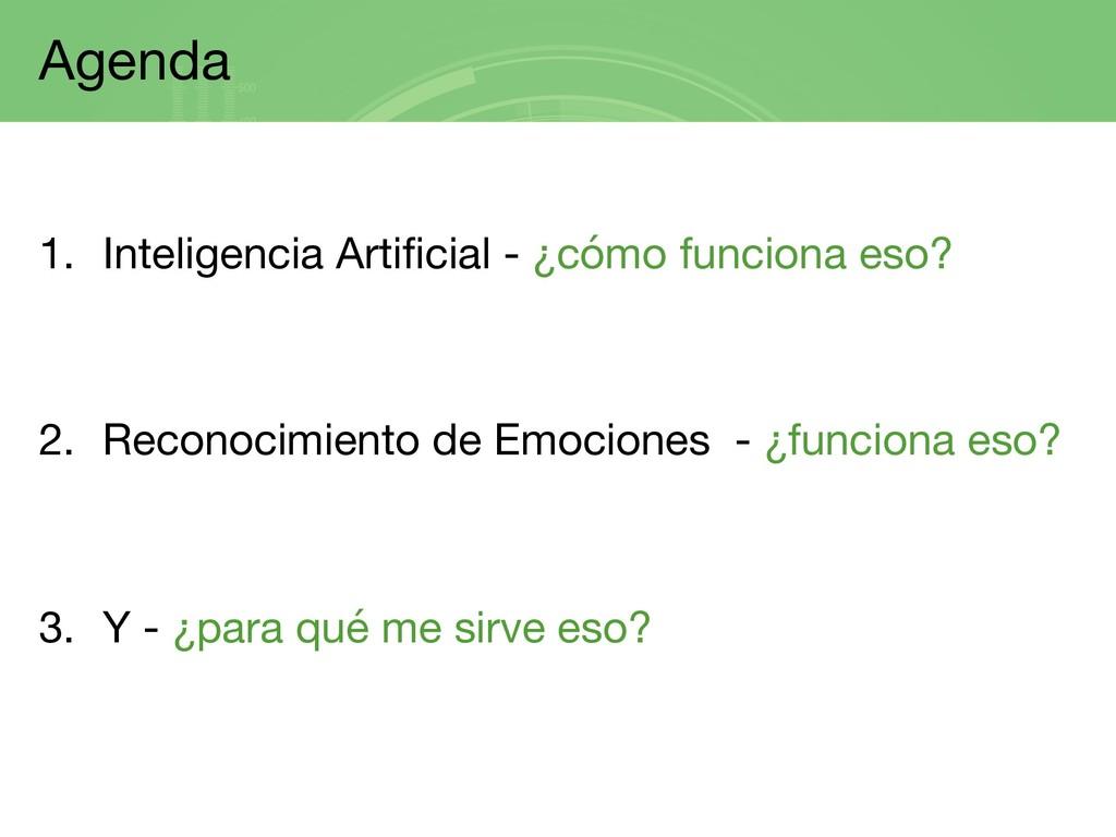 Agenda 1. Inteligencia Artificial - ¿cómo funci...
