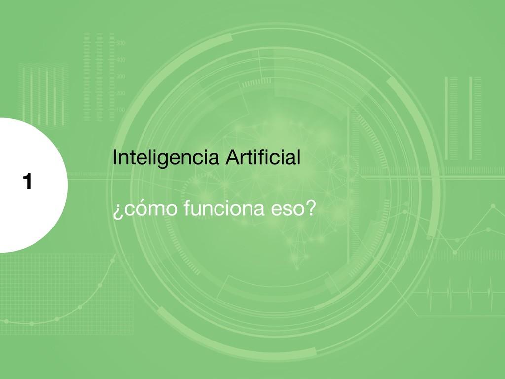 Inteligencia Artificial ¿cómo funciona eso? 1