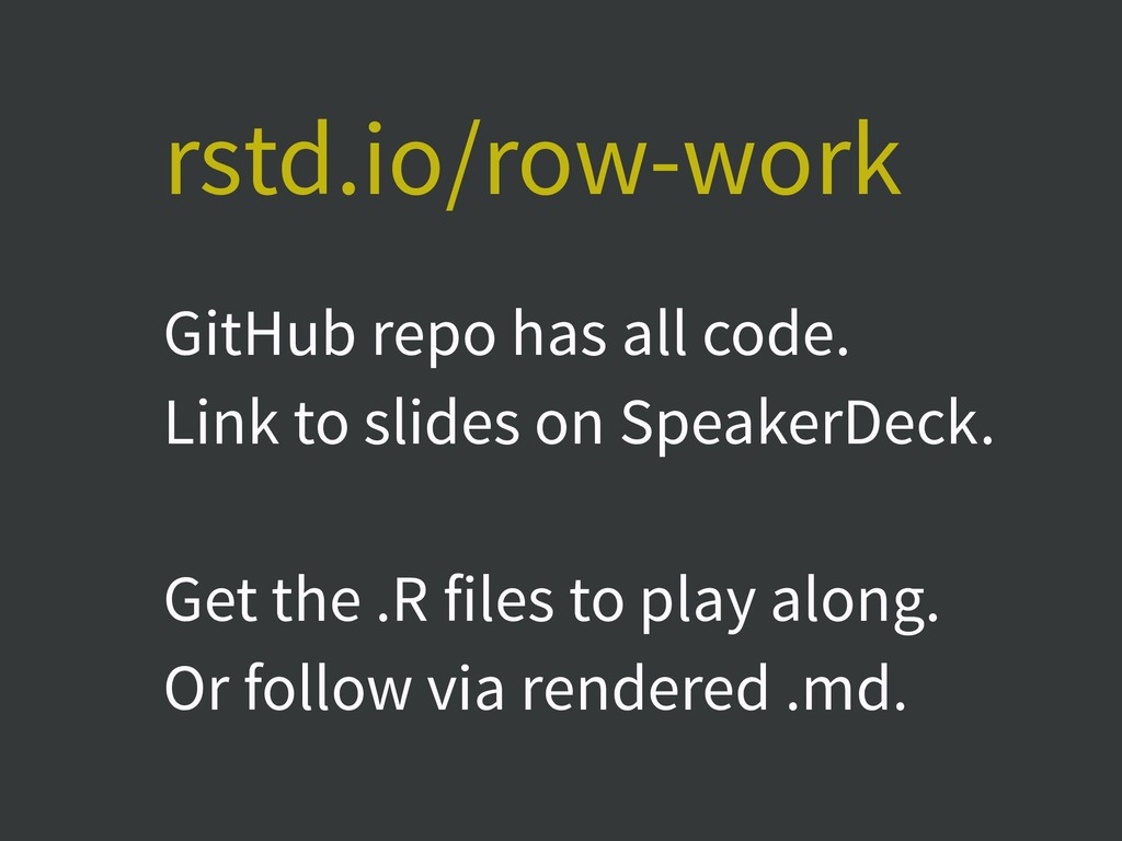 rstd.io/row-work GitHub repo has all code. Link...