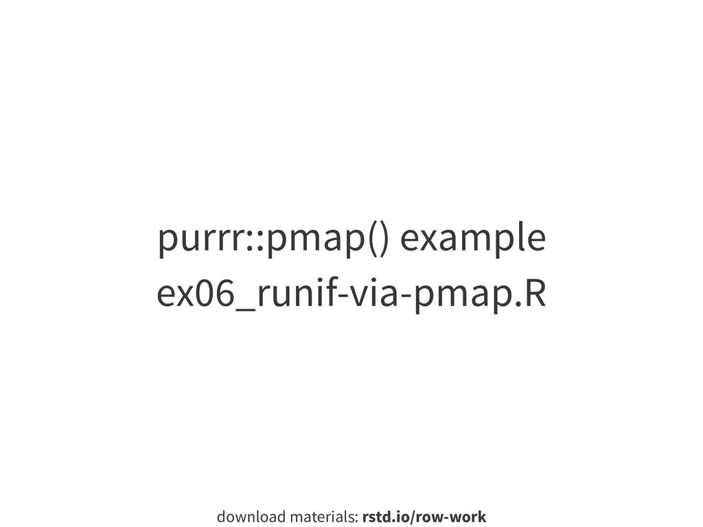 download materials: rstd.io/row-work purrr::pma...