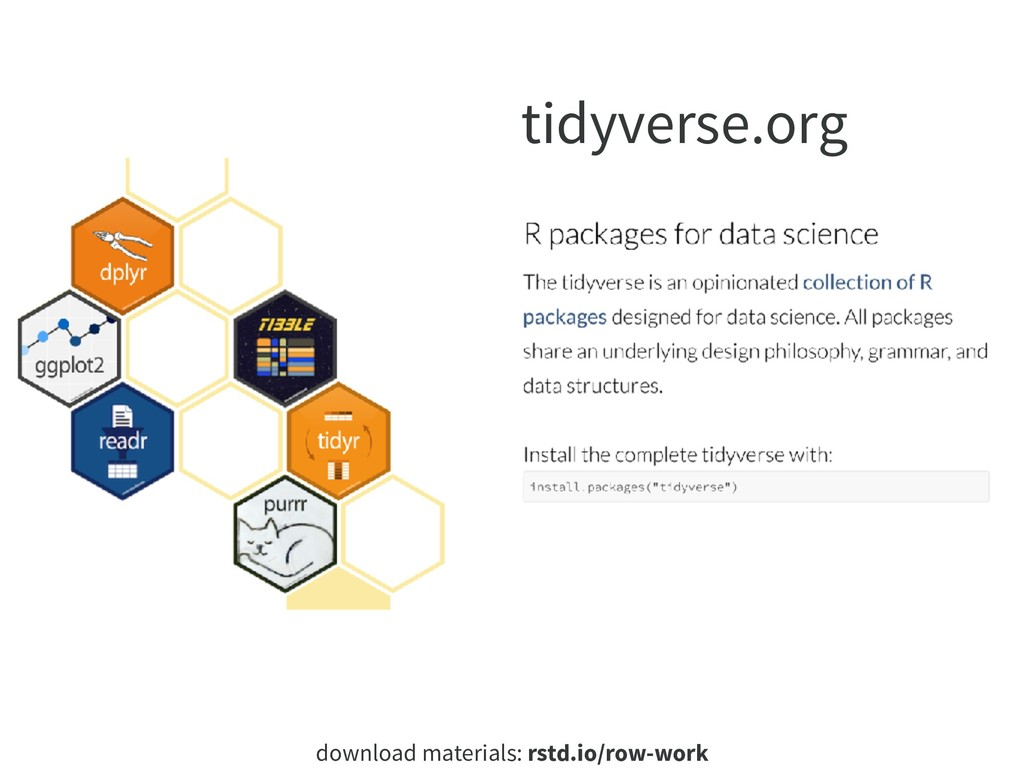 download materials: rstd.io/row-work tidyverse....