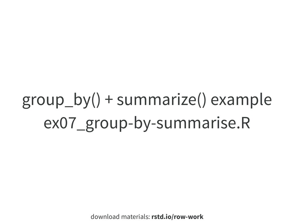 download materials: rstd.io/row-work group_by()...