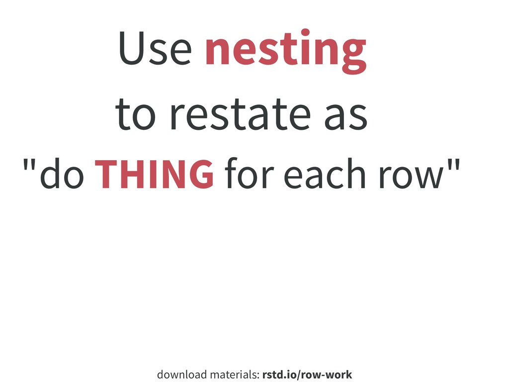 download materials: rstd.io/row-work Use nestin...