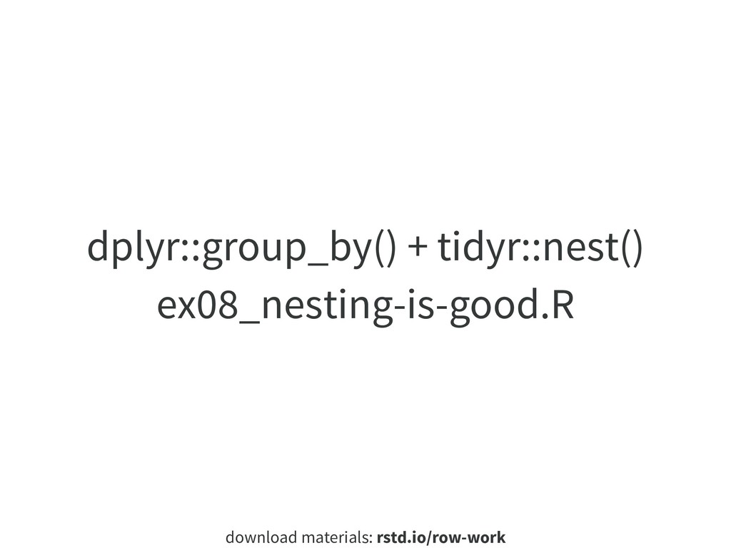 download materials: rstd.io/row-work dplyr::gro...
