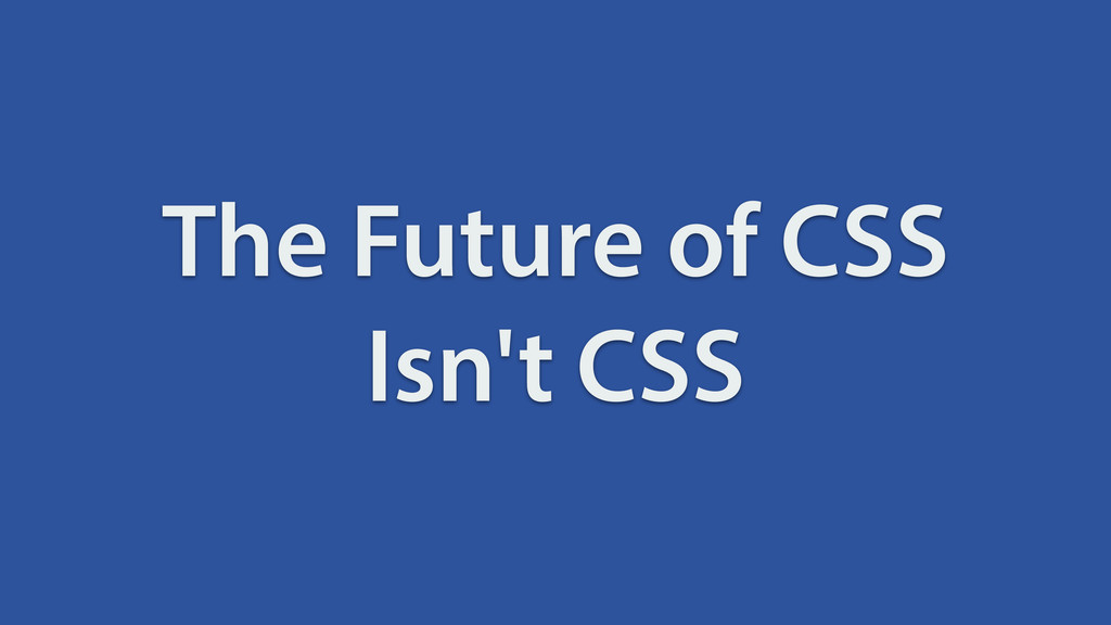 The Future of CSS Isn't CSS