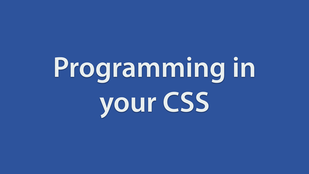 Programming in your CSS