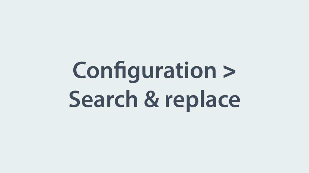 Configuration > Search & replace