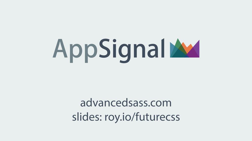 advancedsass.com slides: roy.io/futurecss