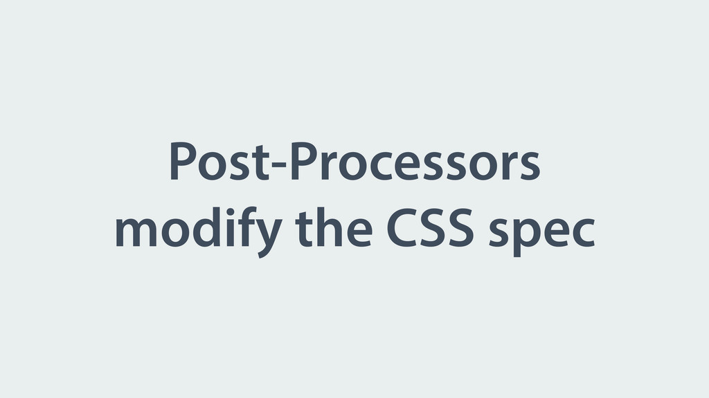 Post-Processors modify the CSS spec