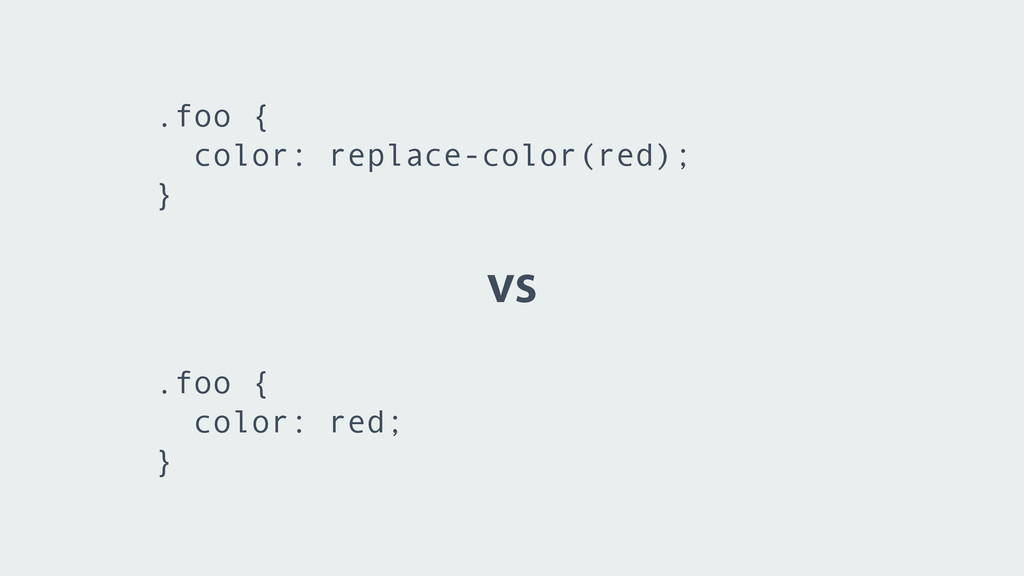 vs .foo { color: replace-color(red); } .foo { c...