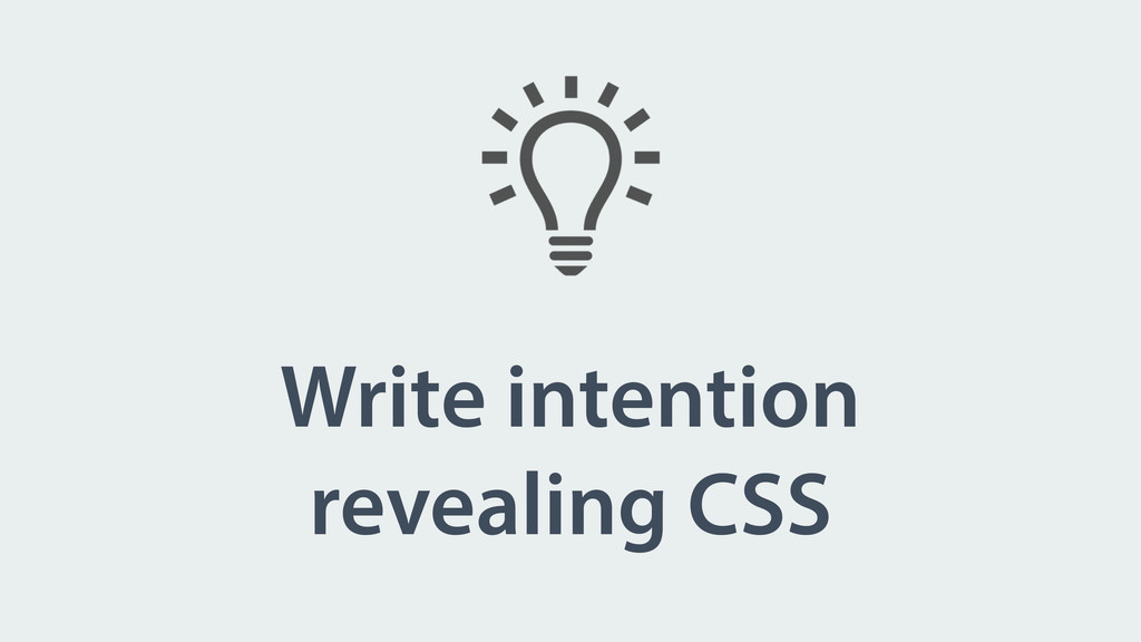 Write intention revealing CSS