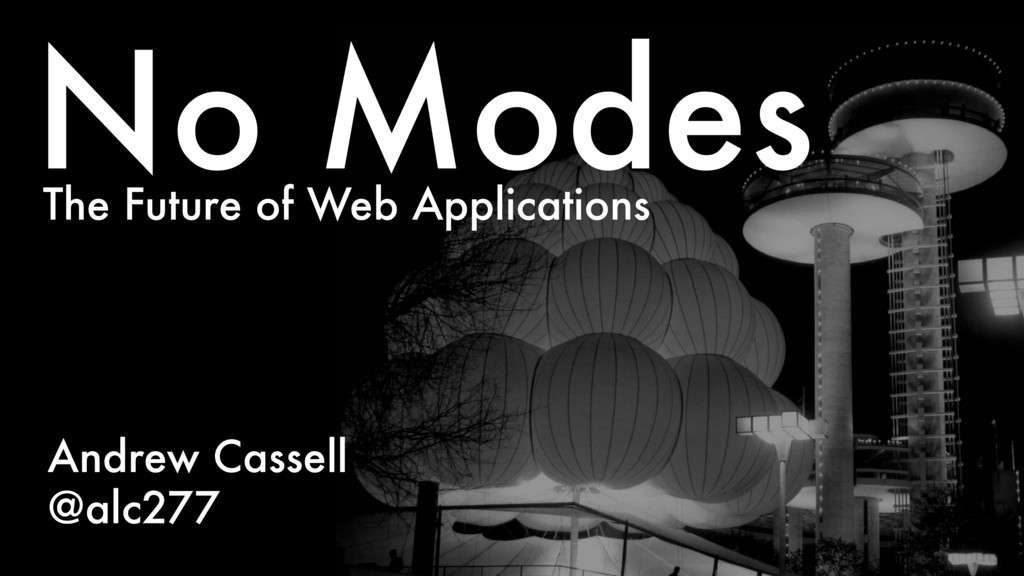 The Future of Web Applications No Modes Andrew ...