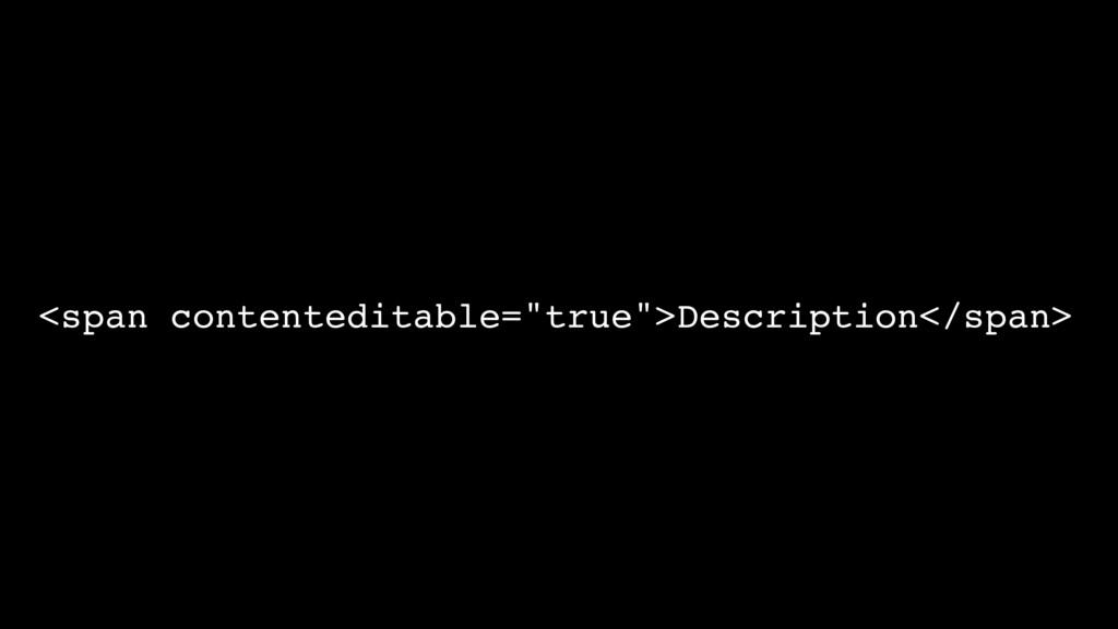 """<span contenteditable=""""true"""">Description</span>"""