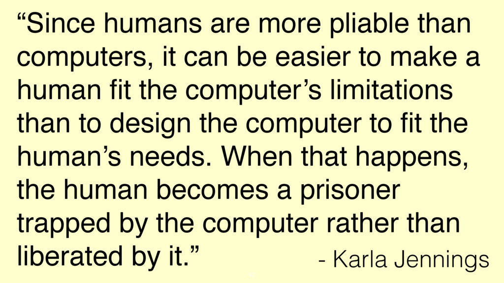 """Since humans are more pliable than computers, ..."