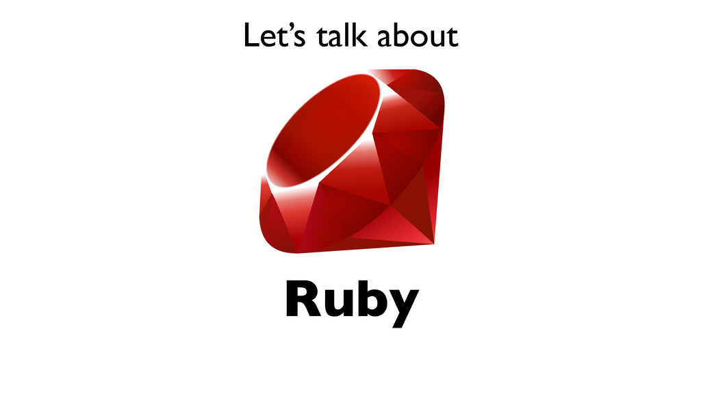 Ruby Let's talk about