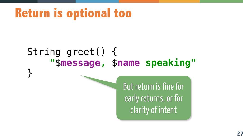 "27 Return is optional too String greet() {  ""$..."