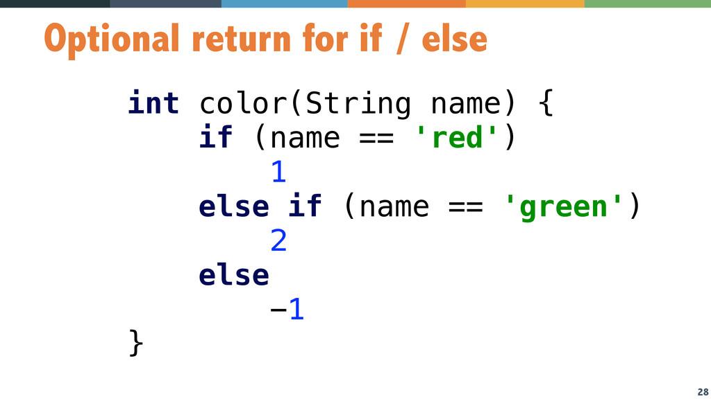 28 Optional return for if / else int color(Stri...