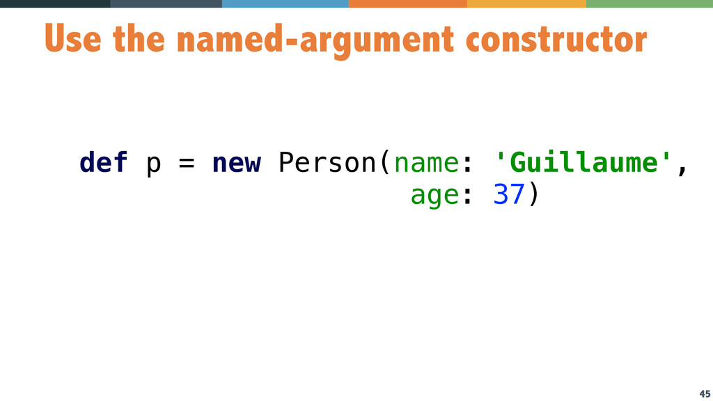 45 Use the named-argument constructor def p = n...