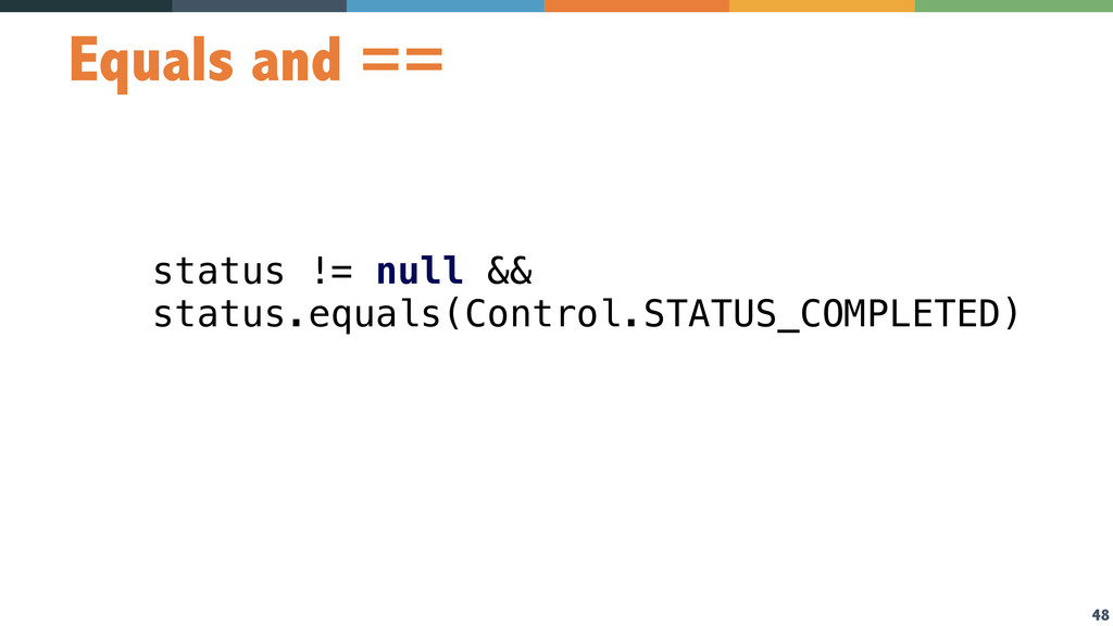 48 Equals and == status != null && status.equal...