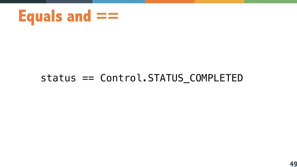 49 Equals and == status == Control.STATUS_COMPL...