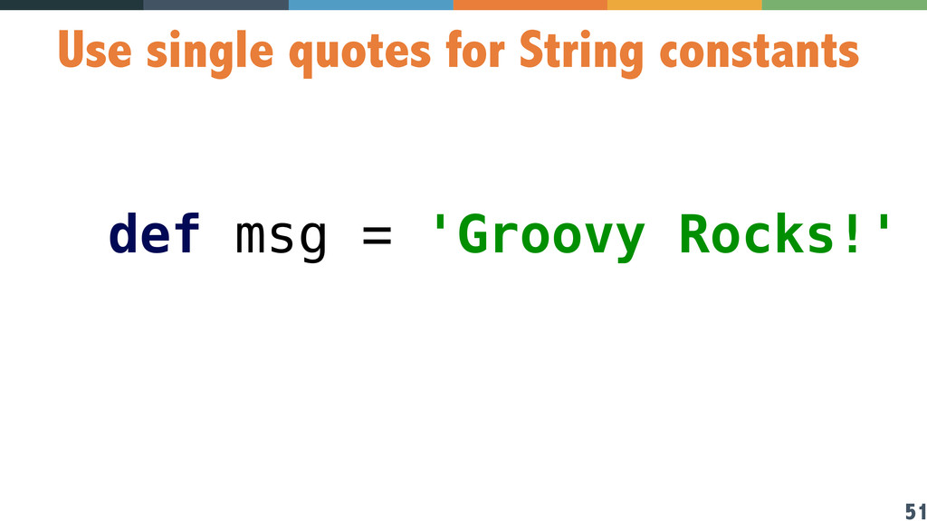 51 Use single quotes for String constants def m...
