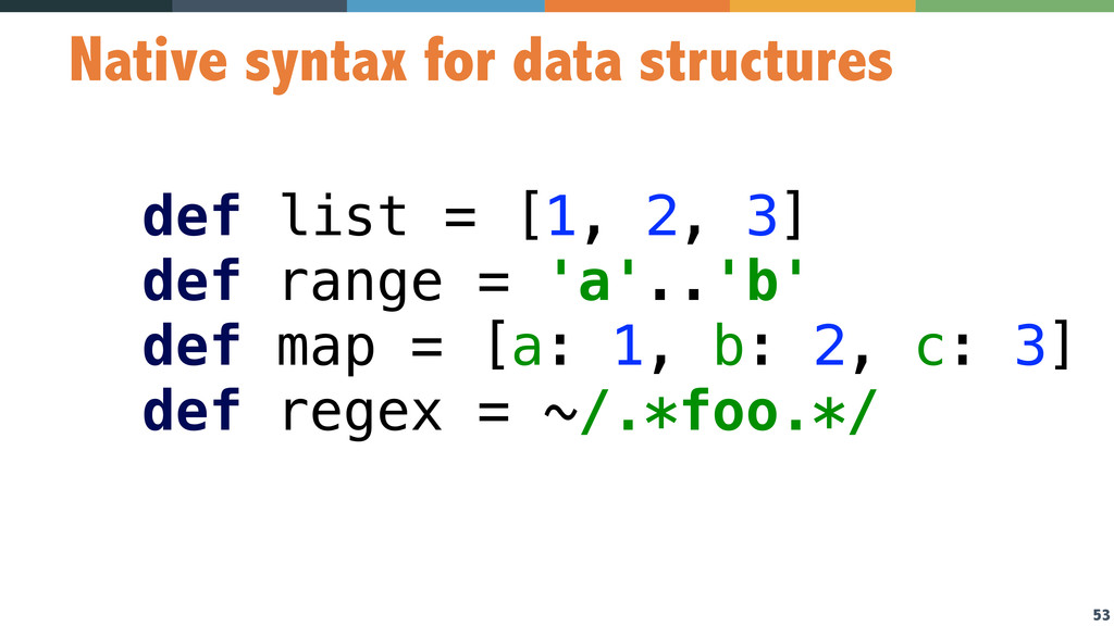 53 Native syntax for data structures def list =...