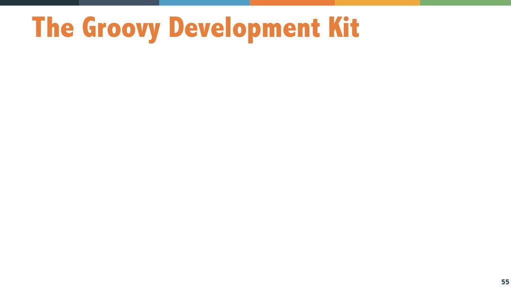 55 The Groovy Development Kit