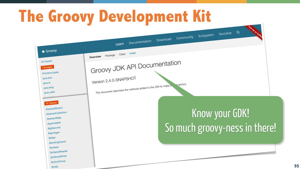 55 The Groovy Development Kit Know your GDK! So...