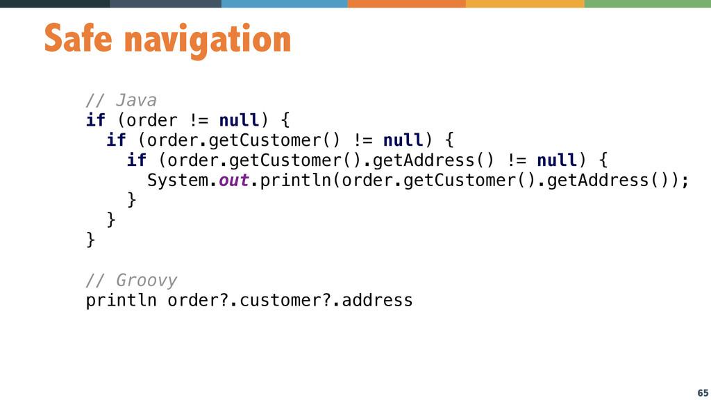 65 Safe navigation // Java if (order != null) {...