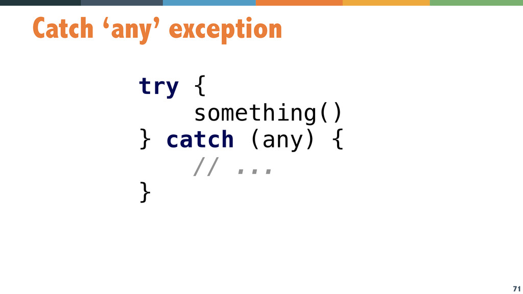 71 Catch 'any' exception try { something() } ...