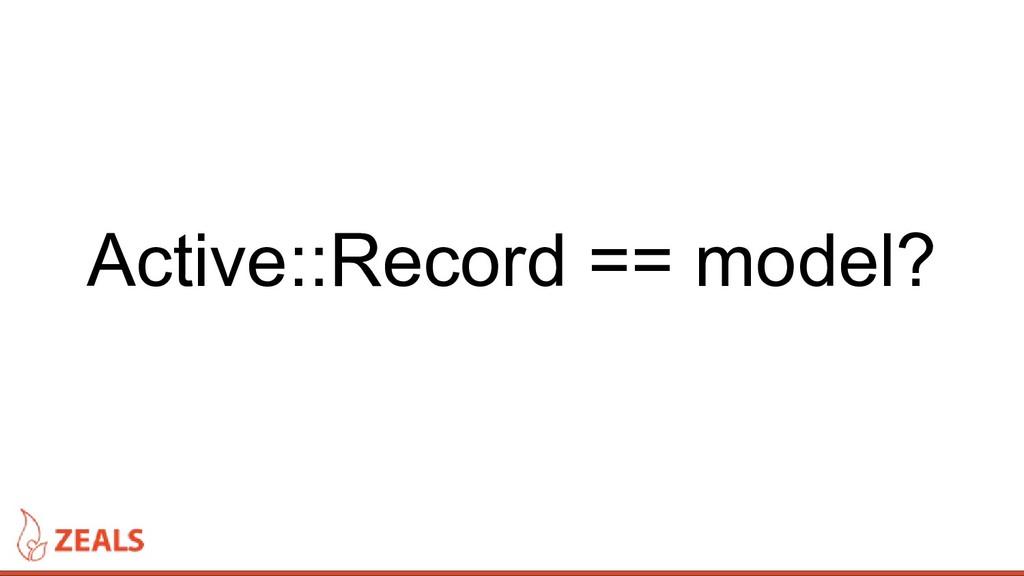Active::Record == model?