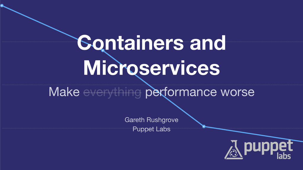 Containers and Microservices Puppet Labs Gareth...