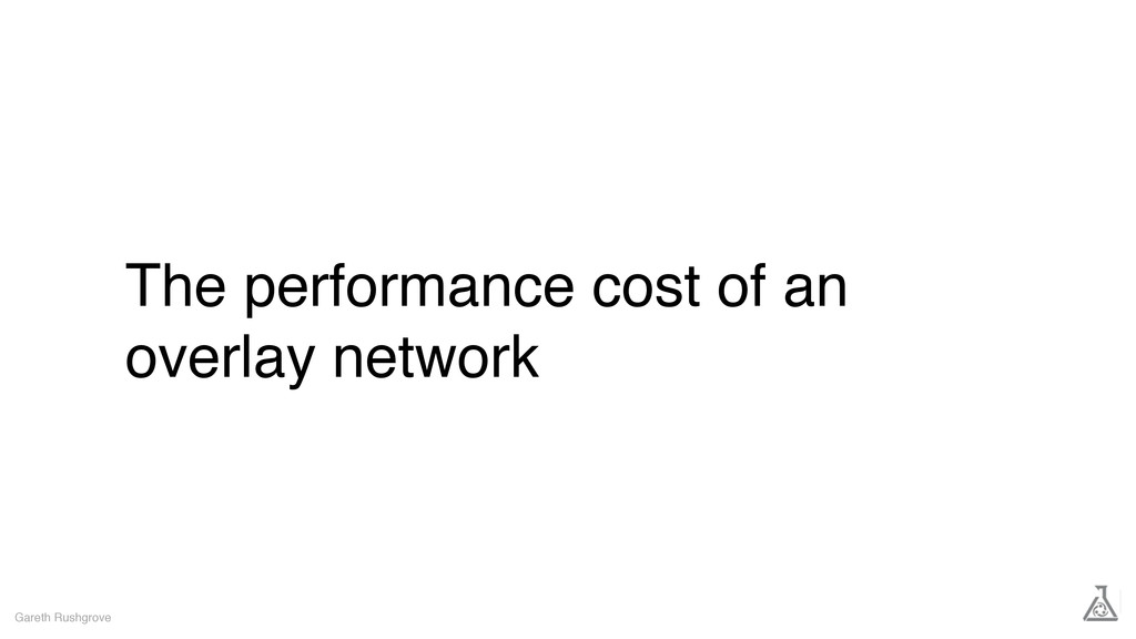 The performance cost of an overlay network Gare...