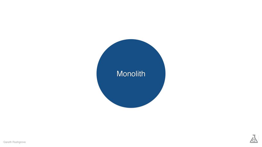 Gareth Rushgrove Monolith