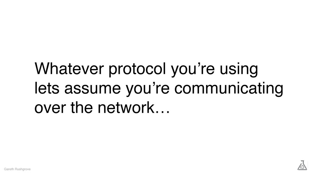 Whatever protocol you're using lets assume you'...
