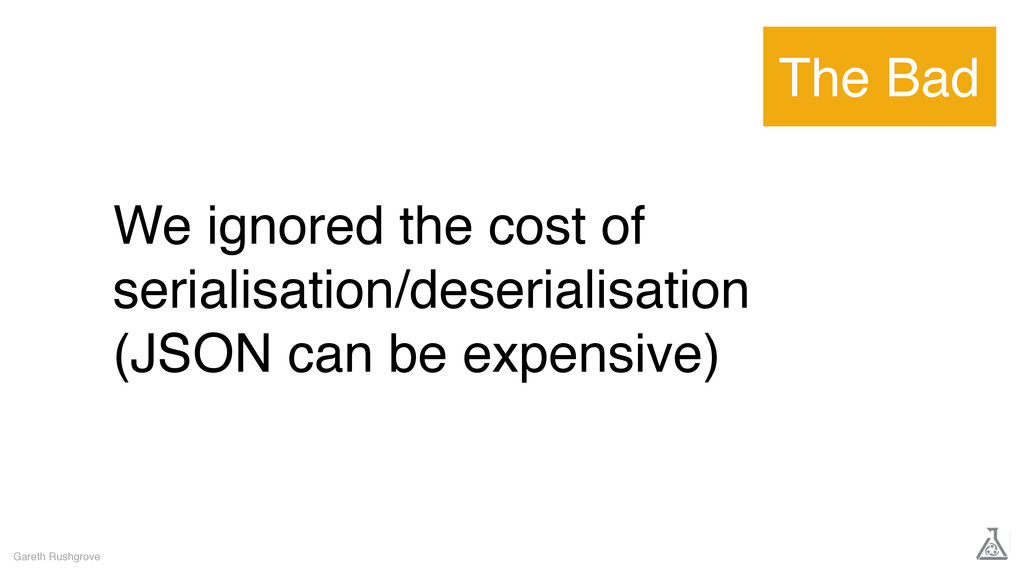 We ignored the cost of serialisation/deserialis...
