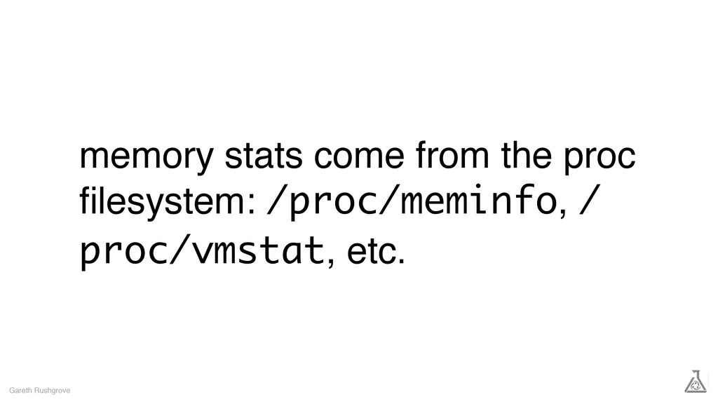 memory stats come from the proc filesystem: /pro...