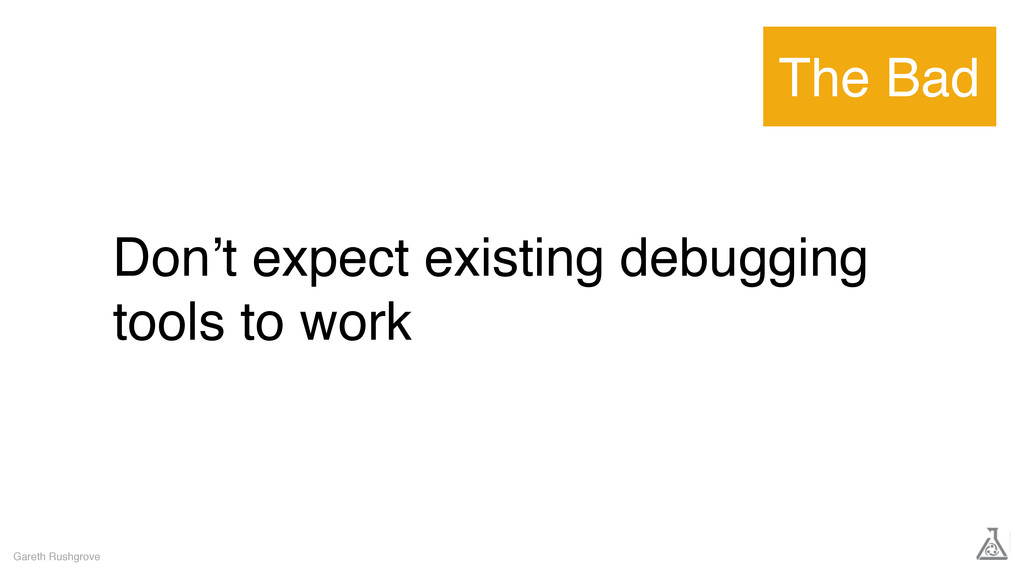 Don't expect existing debugging tools to work G...