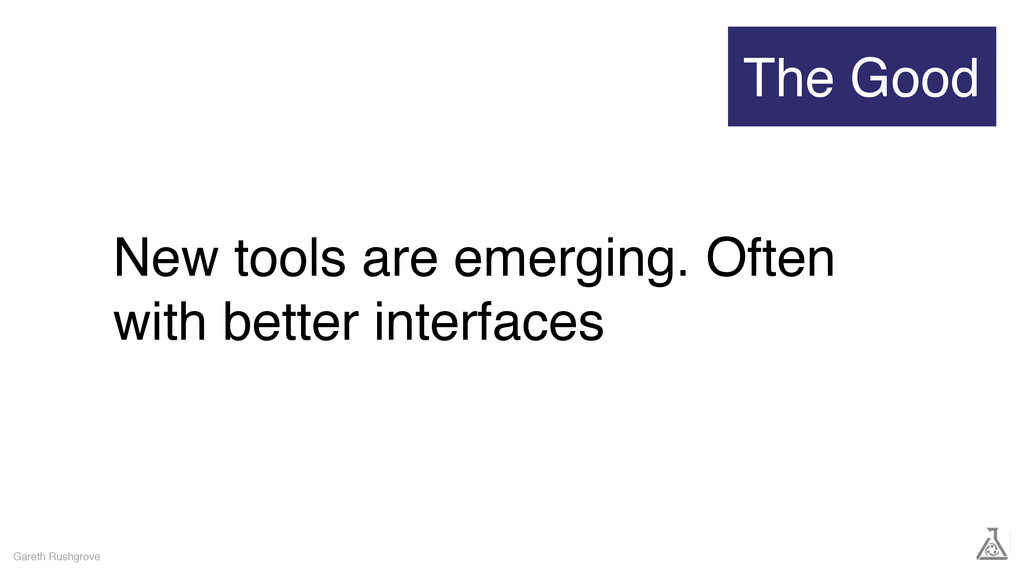 New tools are emerging. Often with better inter...