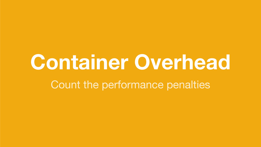 Container Overhead Count the performance penalt...