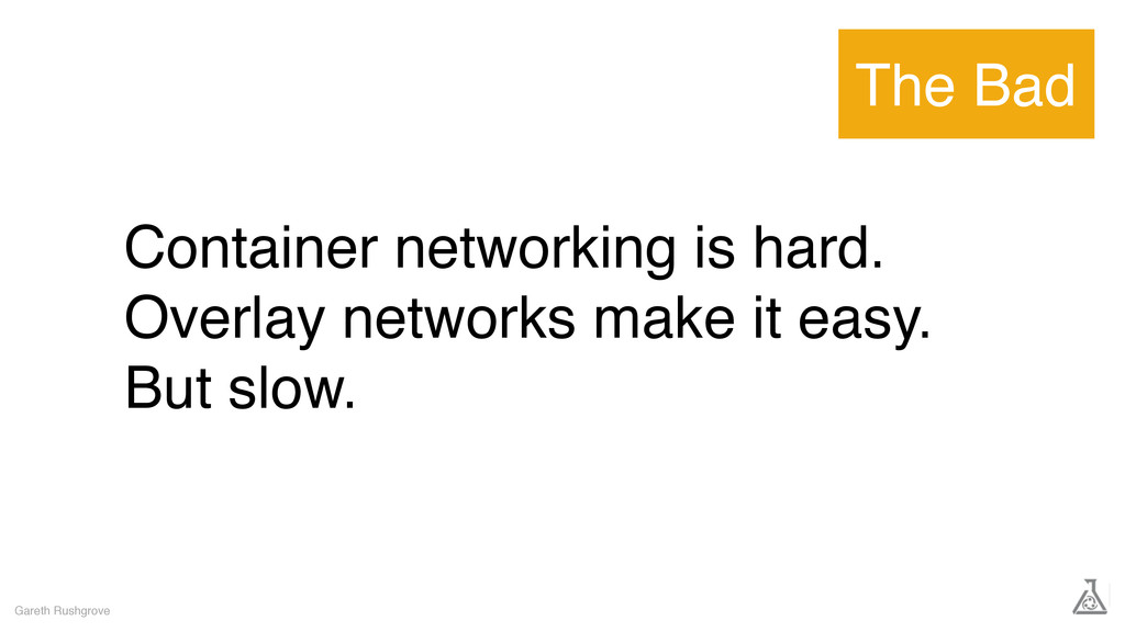 Container networking is hard. Overlay networks ...
