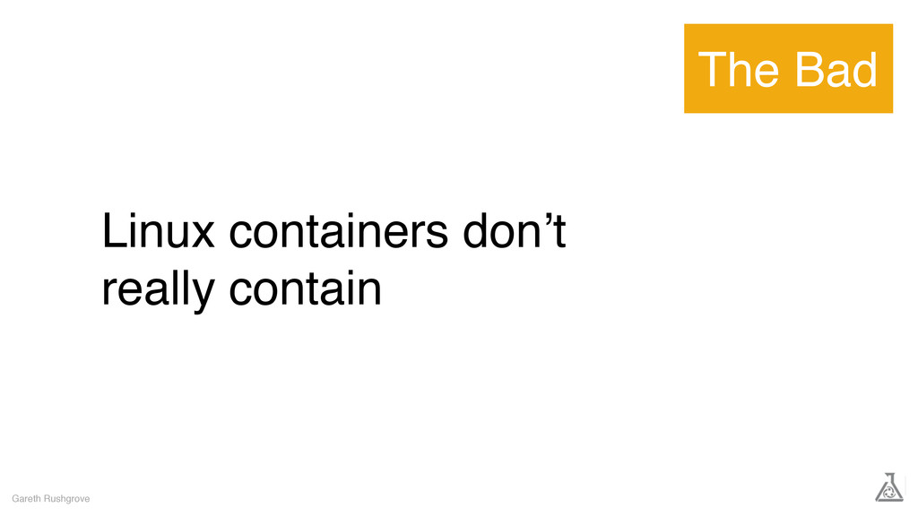 Linux containers don't really contain Gareth Ru...