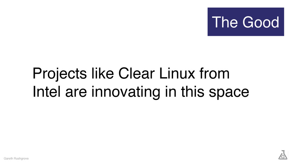 Projects like Clear Linux from Intel are innova...