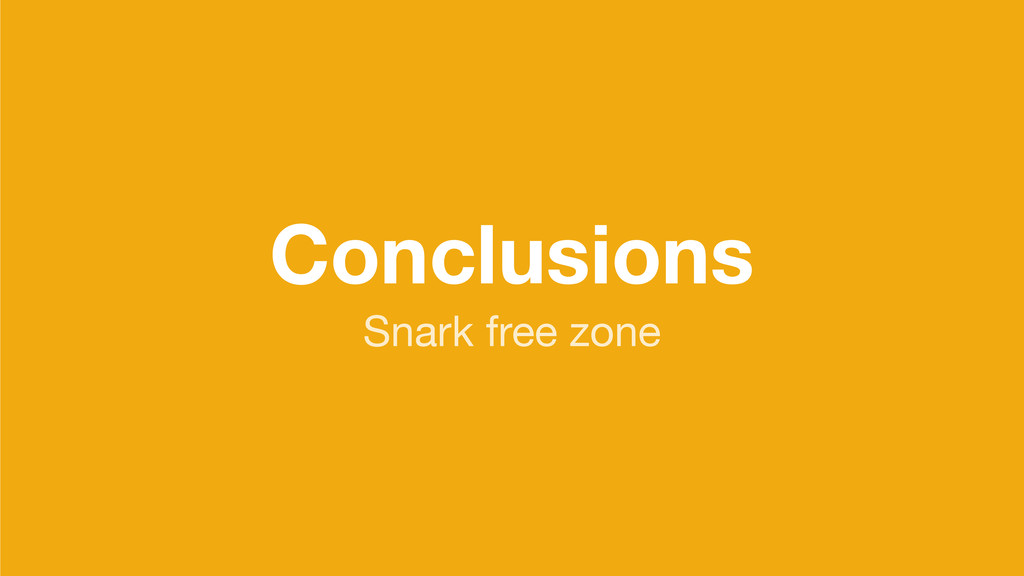 Conclusions Snark free zone