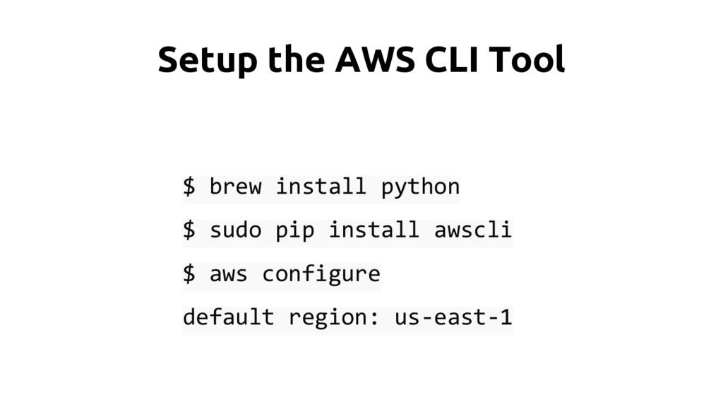 Setup the AWS CLI Tool $ brew install python $ ...