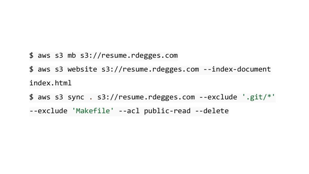 $ aws s3 mb s3://resume.rdegges.com $ aws s3 we...