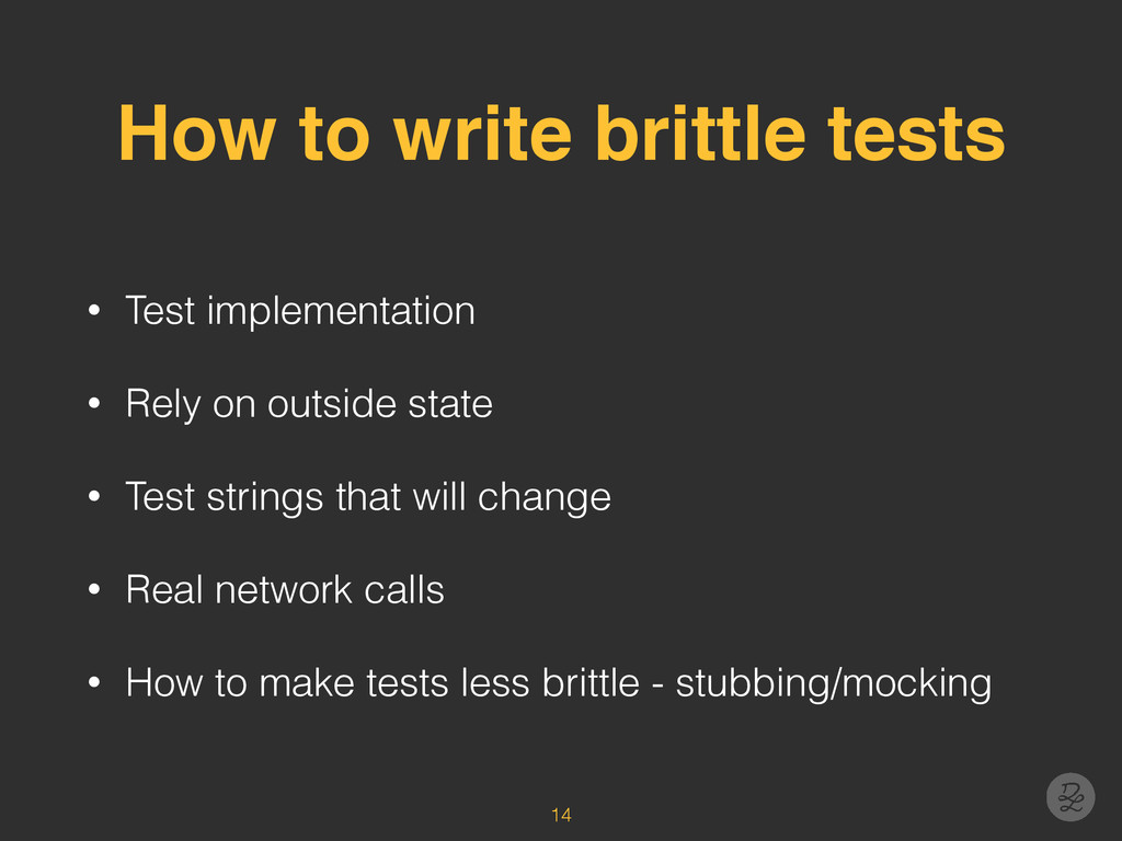How to write brittle tests • Test implementatio...